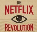 Die Netflix-Revolution - Wie Streaming unser Leben verändert